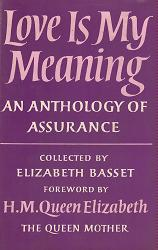 BASSET, Elizabeth (Lady Elizabeth), 1908-2000 – editor : LOVE IS MY MEANING : AN ANTHOLOGY OF ASSURANCE.