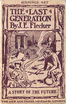 FLECKER, James Elroy (Herman James Elroy), 1884-1915 : THE LAST GENERATION : A STORY OF THE FUTURE.