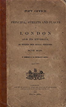 POST OFFICE : PRINCIPAL STREETS AND PLACES IN LONDON AND ITS ENVIRONS, AS DIVIDED INTO POSTAL DISTRICTS. WITH MAPS.