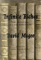 MAGEE, David (David Bickersteth), 1905-1977 : INFINITE RICHES : THE ADVENTURES OF A RARE BOOK DEALER.