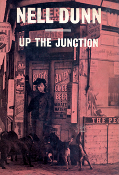 DUNN, Nell (Nell Mary), 1936- : UP THE JUNCTION.