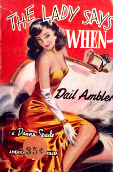 """AMBLER, Dail"" – [WILLIAMS, Betty Mabel Lilian, 1919-1974] : THE LADY SAYS WHEN : A DANNY SPADE STORY."