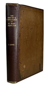 LEWIS, Samuel, 1821-1862 : THE HISTORY AND TOPOGRAPHY OF THE PARISH OF SAINT MARY, ISLINGTON, IN THE COUNTY OF MIDDLESEX.