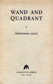 LOGUE, Christopher, 1926-2011 : WAND AND QUADRANT.