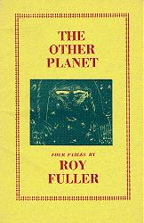 FULLER, Roy (Roy Broadbent), 1912-1991 : THE OTHER PLANET AND THREE OTHER FABLES.