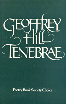 HILL, Geoffrey (Sir Geoffrey William), 1932- : TENEBRAE.