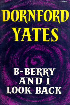 """YATES, Dornford"" – [MERCER, Cecil William, 1885-1960] : B-BERRY AND I LOOK BACK."