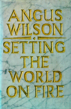 WILSON, Angus (Sir Angus Frank Johnstone), 1913-1991 : SETTING THE WORLD ON FIRE.
