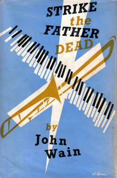 WAIN, John (John Barrington), 1925-1994 : STRIKE THE FATHER DEAD : A NOVEL.