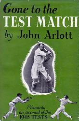ARLOTT, John (Leslie Thomas John), 1914-1991 : GONE TO THE TEST MATCH : PRIMARILY AN ACCOUNT OF THE TEST SERIES OF 1948.