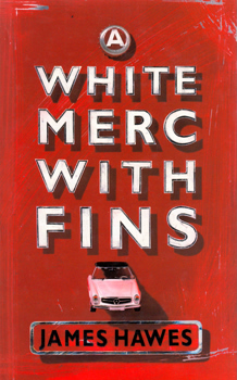 HAWES, James, 1960- : A WHITE MERC WITH FINS.