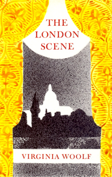 WOOLF, Virginia (Adeline Virginia), 1882-1941 : THE LONDON SCENE : FIVE ESSAYS.