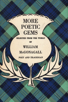 McGONAGALL, William (William Topaz), 1825-1902 : MORE POETIC GEMS SELECTED FROM THE WORKS OF WILLIAM McGONAGALL POET AND TRAGEDIAN ...