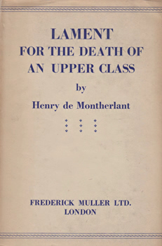 MONTHERLANT, Henry de, 1895-1972 : LAMENT FOR THE DEATH OF AN UPPER CLASS.