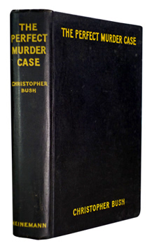 BUSH, Christopher, 1885-1973 : THE PERFECT MURDER CASE.