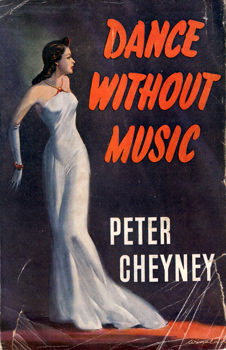CHEYNEY, Peter (Reginald Southouse), 1896-1951 : DANCE WITHOUT MUSIC : A MYSTERY NOVEL.