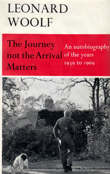 WOOLF, Leonard (Leonard Sidney), 1880-1969 : THE JOURNEY NOT THE ARRIVAL MATTERS : AN AUTOBIOGRAPHY OF THE YEARS 1939-1969.