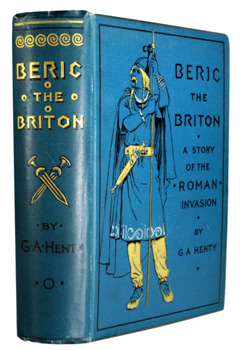 HENTY, G.A. (George Alfred), 1832-1902 : BERIC THE BRITON : A STORY OF THE ROMAN INVASION.