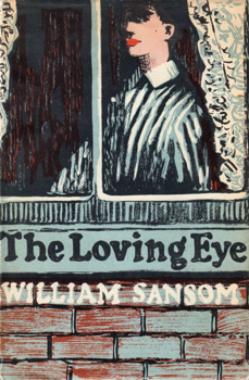 SANSOM, William, 1912-1976 : THE LOVING EYE : A NOVEL.