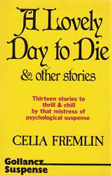 FREMLIN, Celia (Celia Margaret), 1914-2009 : A LOVELY DAY TO DIE AND OTHER STORIES.