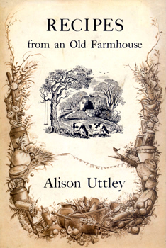 UTTLEY, Alison, 1884-1976 : RECIPES FROM AN OLD FARMHOUSE.