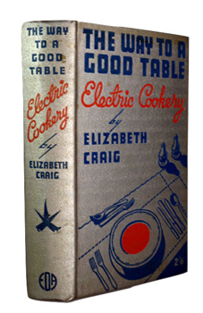 CRAIG, Elizabeth (Elizabeth Josephine), 1883-1980 : THE WAY TO A GOOD TABLE : ELECTRIC COOKERY.