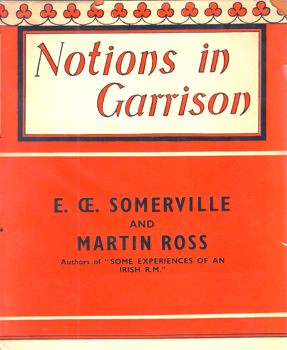 "SOMERVILLE, E.OE. (Edith Anna OEnone), 1858-1949 & ""ROSS, Martin"" – [MARTIN, Violet Florence, 1862-1915] : NOTIONS IN GARRISON."