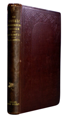 SCOTT, Sir George Gilbert, 1811-1878 : REMARKS ON SECULAR & DOMESTIC ARCHITECTURE, PRESENT & FUTURE.
