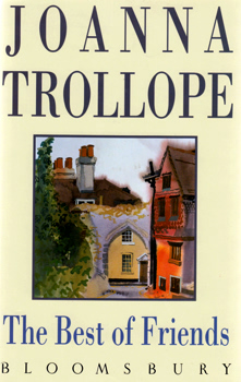 TROLLOPE, Joanna, 1943- : THE BEST OF FRIENDS.