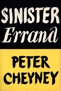 CHEYNEY, Peter (Reginald Southouse), 1896-1951 : SINISTER ERRAND.