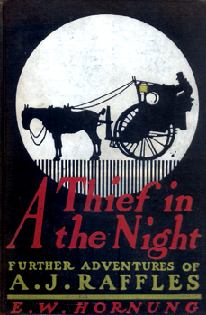 HORNUNG, E.W. (Ernest William), 1866-1921 : A THIEF IN THE NIGHT : FURTHER ADVENTURES OF A. J. RAFFLES CRICKETER AND CRACKSMAN.