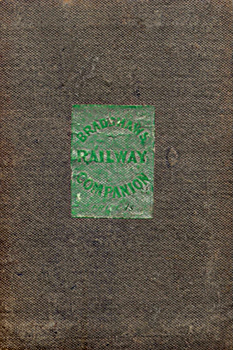 BRADSHAW, George, 1801-1853 : BRADSHAW'S RAILWAY COMPANION, CONTAINING THE TIMES OF DEPARTURE, FARES, &C. OF THE RAILWAYS IN ENGLAND ...