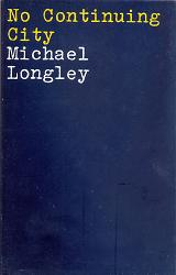 LONGLEY, Michael, 1939- : NO CONTINUING CITY : POEMS 1963-1968.