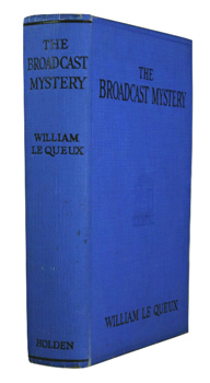 LE QUEUX, William (William Tufnell), 1864-1927 : THE BROADCAST MYSTERY.