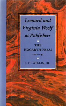 WILLIS, J.H. (John H.), 1929-2012 : LEONARD AND VIRGINIA WOOLF AS PUBLISHERS: THE HOGARTH PRESS, 1917-41.