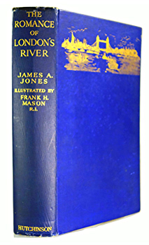 JONES, James A. (James Alfred), 1902- : THE ROMANCE OF LONDON'S RIVER.