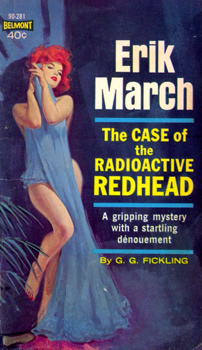"""FICKLING, G.G.� – [FICKLING, Forrest & FICKLING, Gloria] :   THE CASE OF THE RADIOACTIVE REDHEAD."