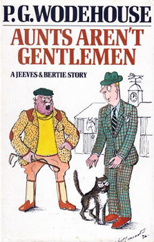 WODEHOUSE, P.G. (Sir Pelham Grenville), 1881-1975 : AUNTS AREN'T GENTLEMEN : A JEEVES AND BERTIE STORY.