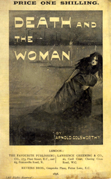 GOLSWORTHY, Arnold (Arnold Holcombe), 1865-1939 :  DEATH AND THE WOMAN : A DRAMATIC NOVEL.