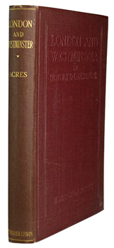 ACRES, W. Marston (Wilfrid Marston), 1879-1953 : LONDON AND WESTMINSTER IN HISTORY & LITERATURE.