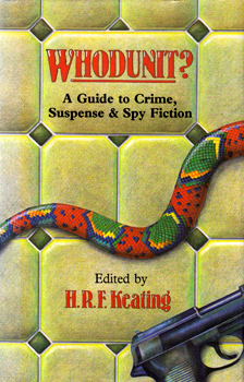 KEATING, H.R.F. (Henry Reymond Fitzwalter), 1926-2011 – editor : WHODUNIT? A GUIDE TO CRIME, SUSPENSE AND SPY FICTION.