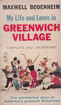 BODENHEIM, Maxwell, 1885-1954 : MY LIFE AND LOVES IN GREENWICH VILLAGE : COMPLETE AND UNCENSORED.