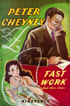 CHEYNEY, Peter (Reginald Southouse), 1896-1951 : FAST WORK AND OTHER STORIES.
