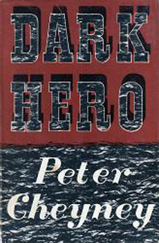 CHEYNEY, Peter (Reginald Southouse), 1896-1951 : DARK HERO.