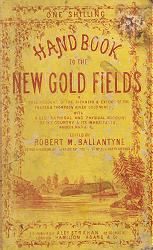 BALLANTYNE, R.M. (Robert Michael), 1825-1894 - editor : HANDBOOK TO THE NEW GOLD FIELDS: A FULL ACCOUNT OF THE RICHNESS AND EXTENT OF THE FRASER AND THOMPSON RIVER GOLD MINES ...