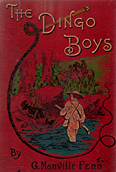 FENN, George Manville, 1831-1909 : THE DINGO BOYS : OR THE SQUATTERS OF WALLABY RANGE.