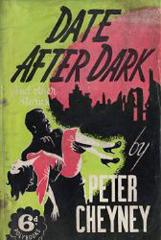 CHEYNEY, Peter (Reginald Southouse), 1896-1951 : DATE AFTER DARK AND OTHER STORIES.