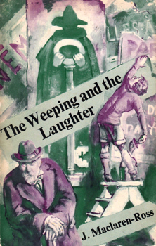MACLAREN-ROSS, Julian (James), 1912-1964 : THE WEEPING AND THE LAUGHTER : A CHAPTER OF AUTOBIOGRAPHY.