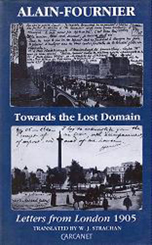 """ALAIN-FOURNIER"" - [FOURNIER, Henri-Alban, 1886-1914] : TOWARDS THE LOST DOMAIN: LETTERS FROM LONDON, 1905."