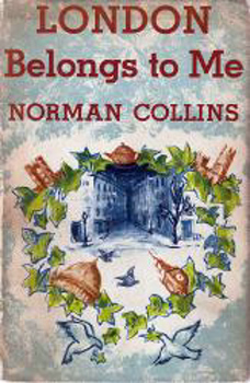 COLLINS, Norman (Norman Richard), 1907-1982 : LONDON BELONGS TO ME.